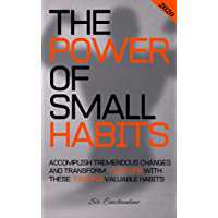 The Power of Small Habits: Accomplish Tremendous Changes and Transform Your Life With These 7 Simple Valuable Habits (English Edition)