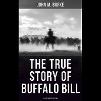 The True Story of Buffalo Bill (Illustrated Edition)