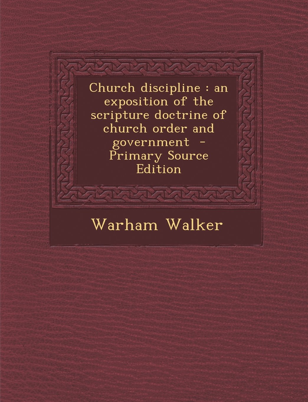 Church Discipline: An Exposition of the Scripture Doctrine of Church Order and Government - Primary Source Edition pdf