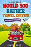 Would You Rather Game Book - Travel Edition: Hilarious Plane, Car Game : Road Trip Activities For Kids & Teens (Boredom Busters)