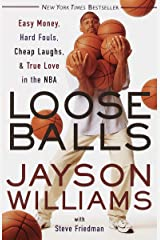 Loose Balls: Easy Money, Hard Fouls, Cheap Laughs, and True Love in the NBA Kindle Edition