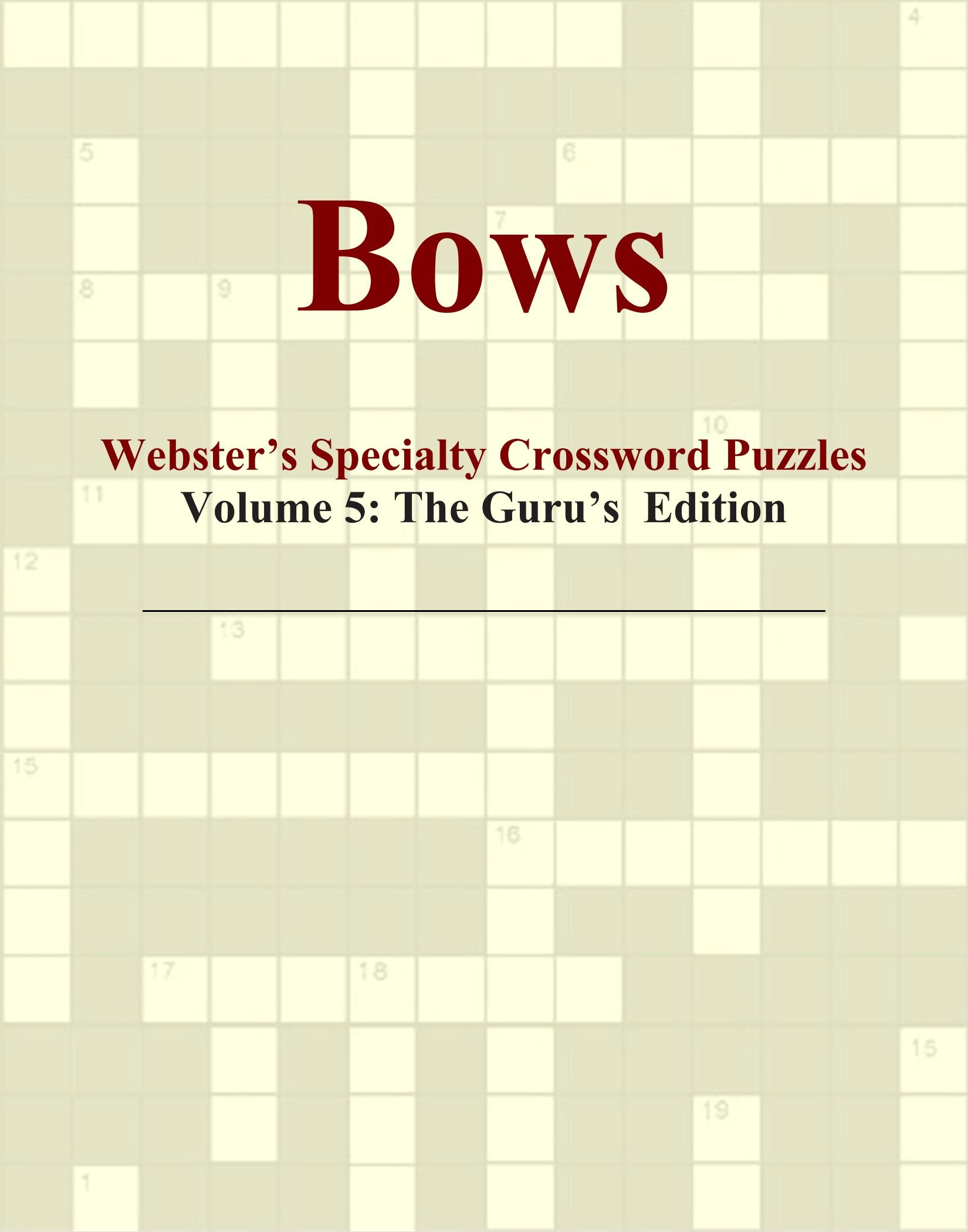 Download Bows - Webster's Specialty Crossword Puzzles, Volume 5: The Guru's Edition PDF