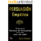 Persuasión Empática: 26 sencillas técnicas de persuasión que puedes usar con todos