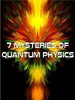 7 Mysteries of Quantum Physics