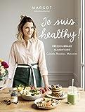 Je suis healthy ! Rééquilibrage alimentaire - conseils - recettes - motivation par Margot de Youmakefashion et Biendansmonslip