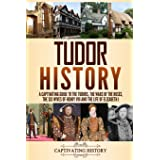 Tudor History: A Captivating Guide to the Tudors, the Wars of the Roses, the Six Wives of Henry VIII and the Life of Elizabet