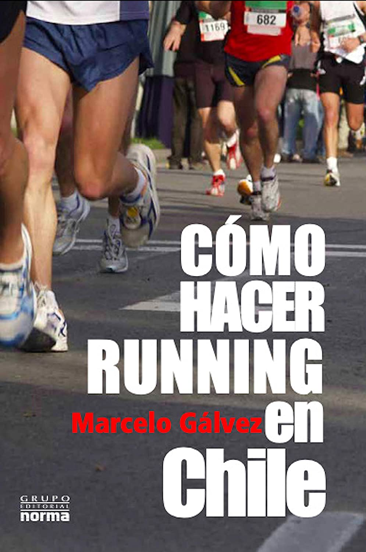 CÓMO HACER RUNNING EN CHILE eBook: GALVEZ LEIVA, MARCELO : Amazon.es: Tienda Kindle