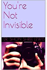 You're Not Invisible Kindle Edition