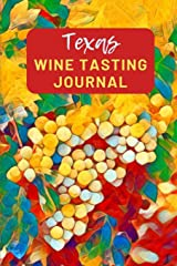 Texas Wine Tasting Journal: A Guided Log Book With Prompted Template Pages to Write iI All Your Wine Tasting Experiences Paperback