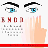 EMDR Eye Movement Desensitization & Reprogramming Therapy: A New Hope to Overcome Anxiety, Depression, PTSD, BPD, OCD…