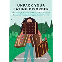 Unpack Your Eating Disorder: The Journey to Recovery for Adolescents in Treatment for Anorexia Nervosa and Atypical Anorexia Nervosa