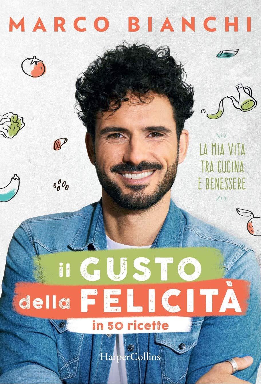 Amazon It Il Gusto Della Felicita In 50 Ricette La Mia Vita Tra Cucina E Benessere Bianchi Marco Travaglia M Libri