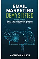 Email Marketing Demystified: Build a Massive Mailing List, Write Copy that Converts and Generate More Sales (Second Edition) Kindle Edition
