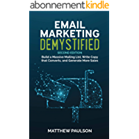 Email Marketing Demystified: Build a Massive Mailing List, Write Copy that Converts and Generate More Sales (Second Edition) (English Edition)