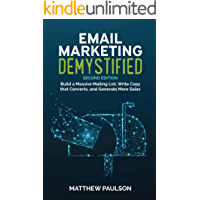 Email Marketing Demystified: Build a Massive Mailing List, Write Copy that Converts and Generate More Sales (Second Edition)