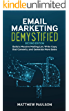 Email Marketing Demystified: Build a Massive Mailing List, Write Copy that Converts and Generate More Sales (Second…