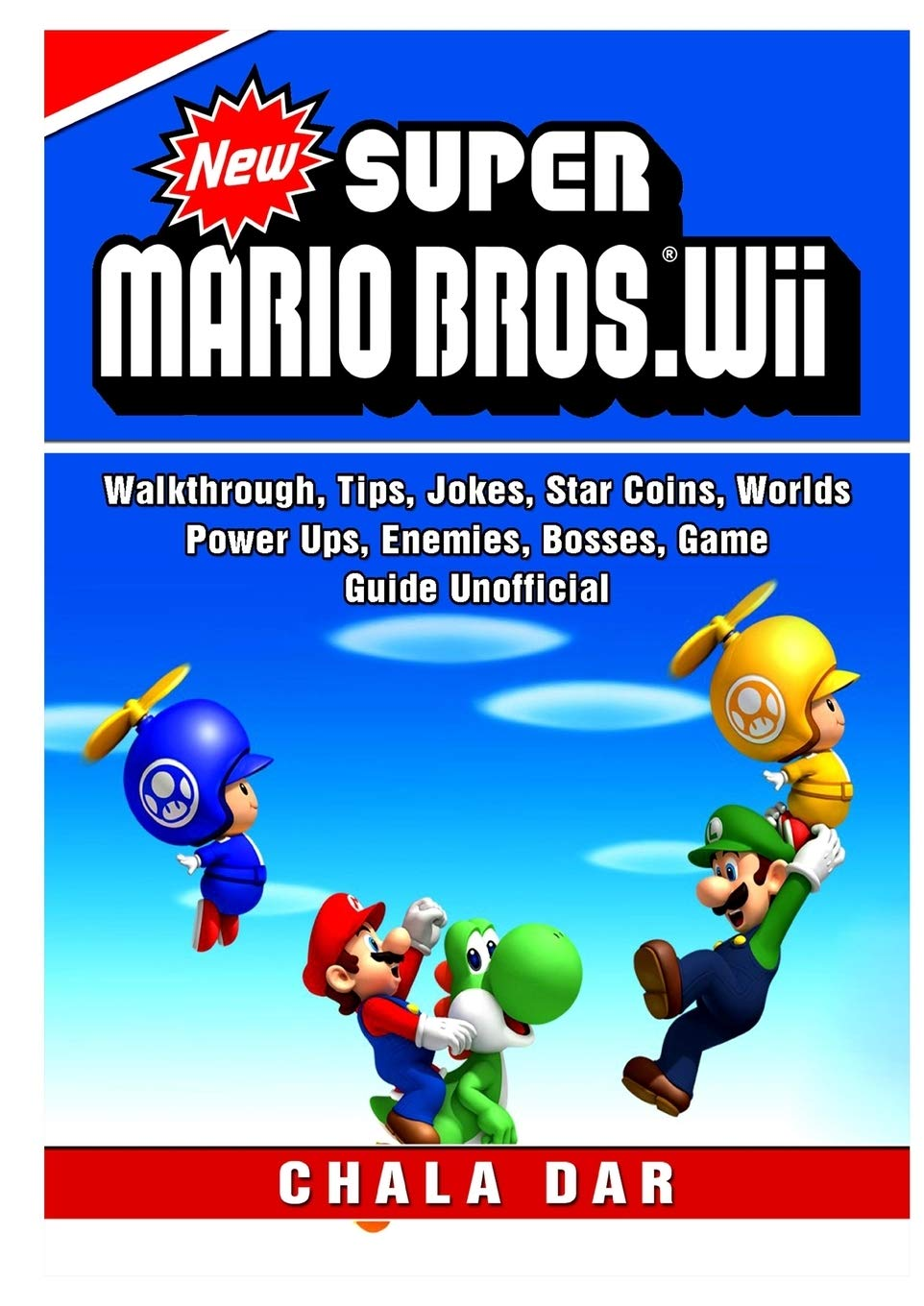 New Super Mario Bros Wii, Walkthrough, Tips, Jokes, Star Coins, Worlds, Power Ups, Enemies, Bosses, Game Guide Unofficial: Amazon.es: Dar, Chala: Libros en idiomas extranjeros