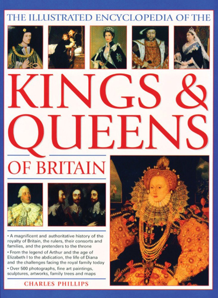 Download The Illustrated Encyclopedia of the Kings & Queens of Britain: A Magnificent And Authoritative History Of The Royalty Of Britain, The Rulers, Their ... And Families And The Pretenders To The Throne pdf