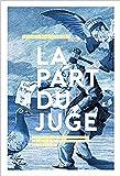 La Part du juge: Chroniques mordantes de la société française vue du prétoire