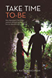 Take Time To-Be: How learning to live in this moment allowed my brother to live an imperfect life, perfectly