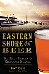 Eastern Shore Beer:: The Heady History of Chesapeake Brewing (American Palate) Paperback