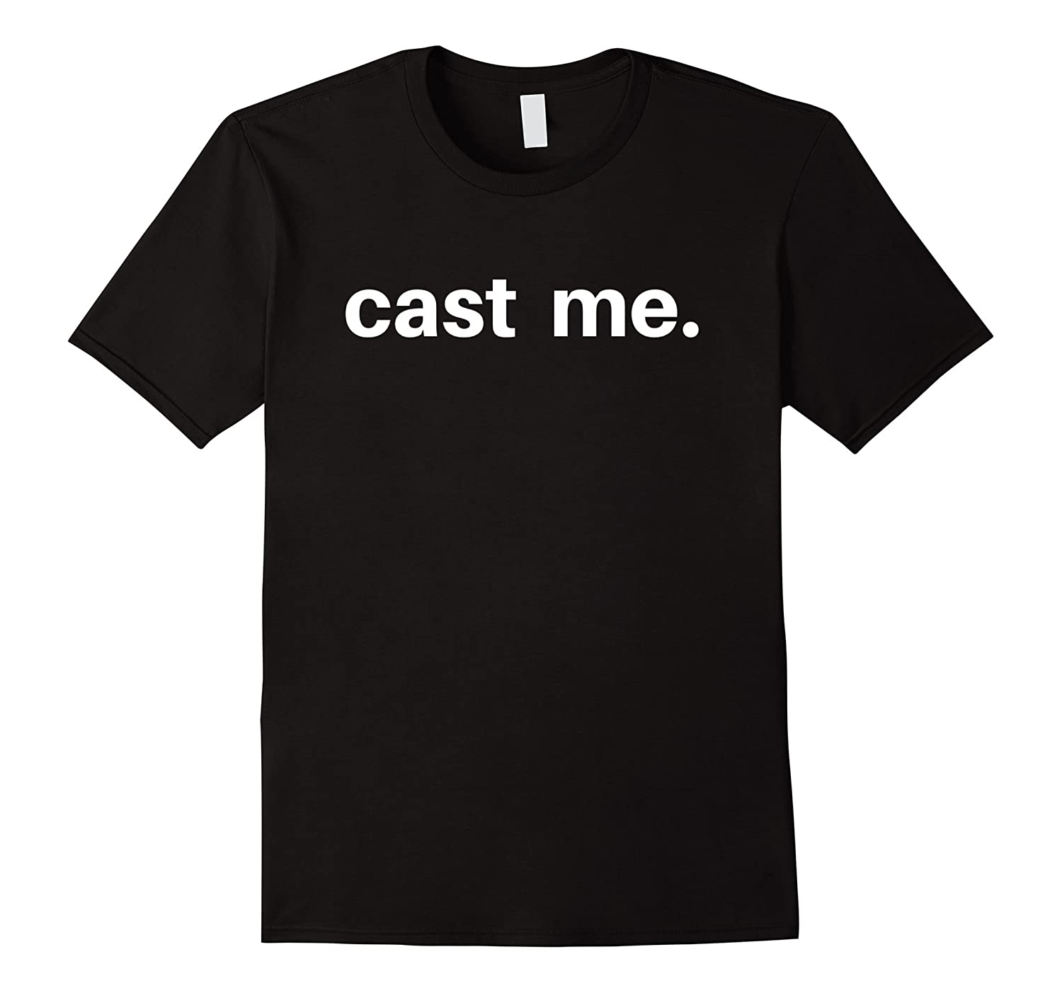 CAST ME Tshirt Perfect gift for any actor actress stage-PL