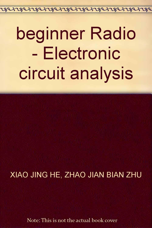 Beginner Radio Electronic Circuit Analysis Zhao Jian Bian Zhu Circuits Xiao Jing He 9787115138231 Books