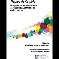 Tiempo de Cambio: Observando las transformaciones en el proceso analitico - El modelo de los tres niveles (The International Psychoanalytical Association Psychoanalytic Ideas and Applications Series)