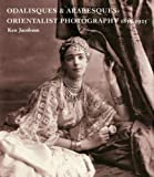Odalisques and Arabesques: Orientalist Photography 1839-1925