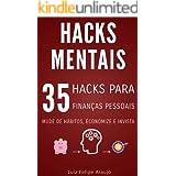 Hacks Mentais: 35 Hacks para Finanças Pessoais; Mude de hábitos, Economize e Invista