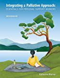Integrating a Palliative Approach: Essentials for Personal Support Workers Workbook