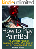 How to Play Paintball - The Ultimate Paintball Beginner's Guide (English Edition)