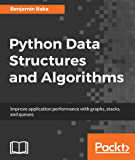 Python Data Structures and Algorithms: Improve application performance with graphs, stacks, and queues
