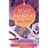 Soap Making Business Startup 2021-2022: Step-by-Step Guide to Start, Grow and Run your Own Home Based Soap Making…