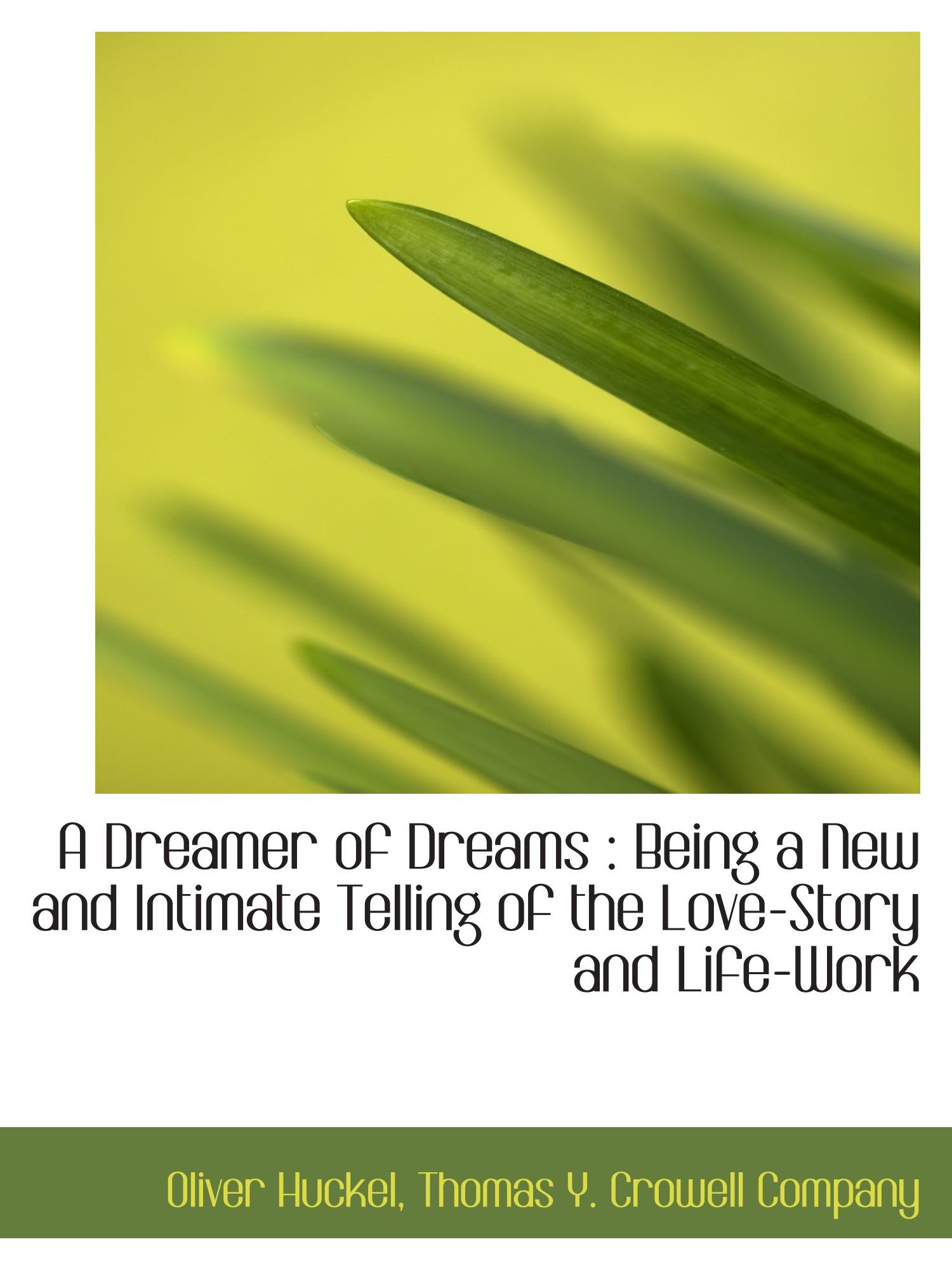 A Dreamer of Dreams : Being a New and Intimate Telling of the Love-Story and Life-Work pdf