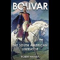 Bolivar: The Liberator of Latin America