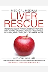 Medical Medium Liver Rescue: Answers to Eczema, Psoriasis, Diabetes, Strep, Acne, Gout, Bloating, Gallstones, Adrenal Stress, Fatigue, Fatty Liver, Weight Issues, SIBO & Autoimmune Disease Kindle Edition