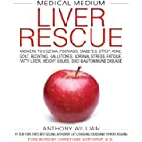 Medical Medium Liver Rescue: Answers to Eczema, Psoriasis, Diabetes, Strep, Acne, Gout, Bloating, Gallstones, Adrenal Stress,