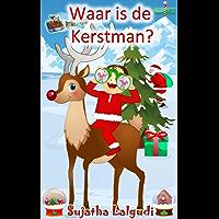 Children's books in Dutch: Waar is de Kerstman? Een Kerst prenten boek voor kinderen. Vanaf ca. 3 jaar: Dutch Christmas book for children. (Prentenboek) ... (Learn Dutch for kids : Prentenboek 13)