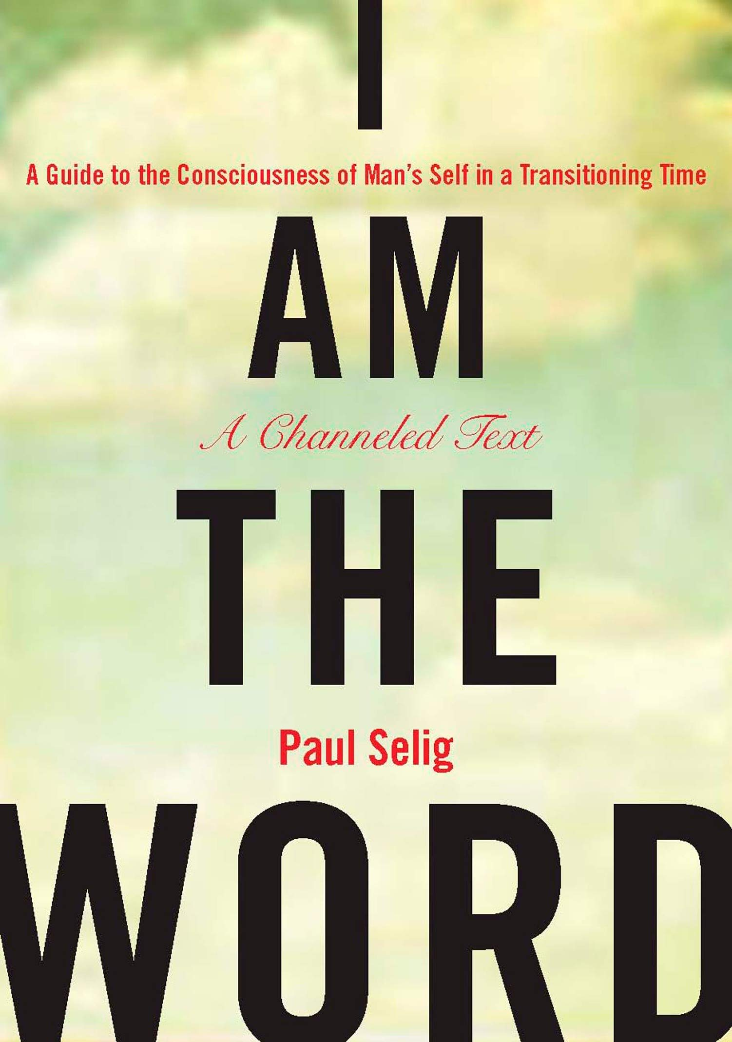 I Am the Word: A Guide to the Consciousness of Man's Self in a ...