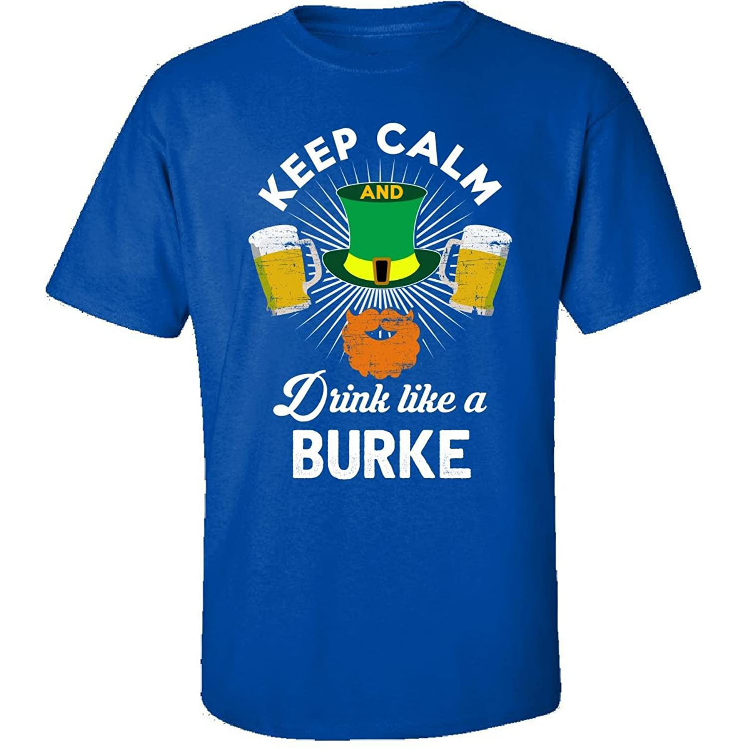 St Patricks Day Keep Calm Drink Like A Burke Gift - Adult Shirt