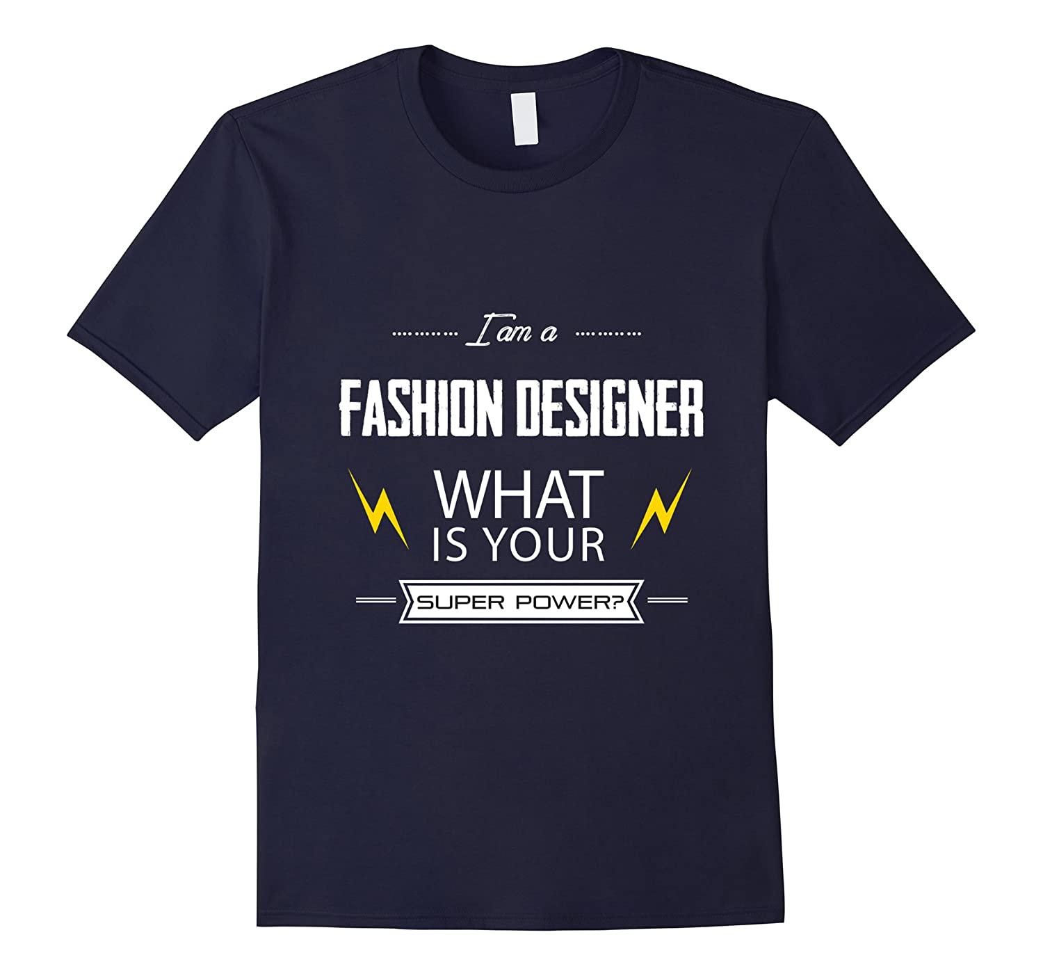 I am a fashion designer What is your super power Tshirt-PL