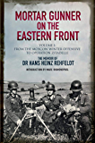 Mortar Gunner on the Eastern Front. Volume I: From the Moscow Winter Offensive to Operation Zitadelle