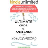 ULTIMATE GUIDE TO ANALYZING ANY HANDWRITING: GRAPHOLOGY SECRETS TO UNDERSTANDING THE BEHAVIOR OF ANY INDIVIDUAL