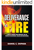Deliverance by Fire: 21 Days of Intensive Word Immersion, and Fire Prayers for Total Healing, Deliverance, Breakthrough…