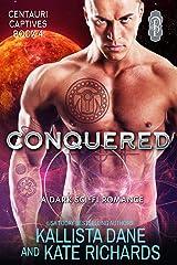 Conquered: A Dark Sci-Fi Romance (Centauri Captives Book 4) Kindle Edition