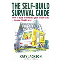 The Self-build Survival Guide: How to survive building or renovating your dream home - the eco-friendly way