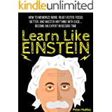 Learn Like Einstein: Memorize More, Read Faster, Focus Better, and Master Anything With Ease… Become An Expert in Record Time
