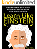 Learn Like Einstein: Memorize More, Read Faster, Focus Better, and Master Anything With Ease… Become An Expert in Record…