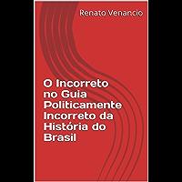 O Incorreto no Guia Politicamente Incorreto da História do Brasil